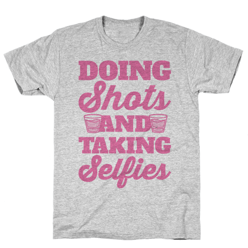 Doing Shots and Taking Selfies Mens T-Shirt