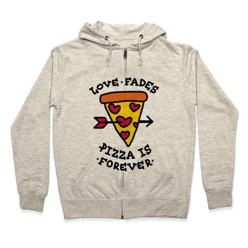 Love Fades, Pizza Is Forever Zip Hoodie