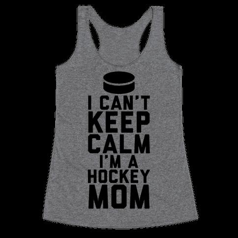 I Can't Keep Calm, I'm A Hockey Mom Racerback Tank Top