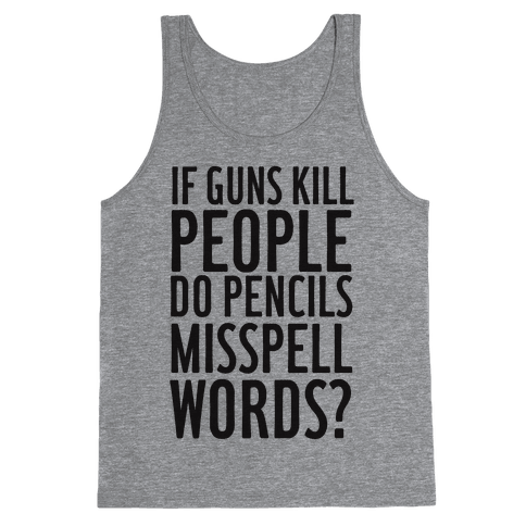 If Guns Kill Tank Top