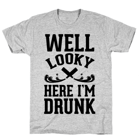 Well Looky Here. I'm Drunk! Mens T-Shirt