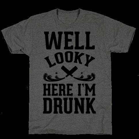 Well Looky Here. I'm Drunk!