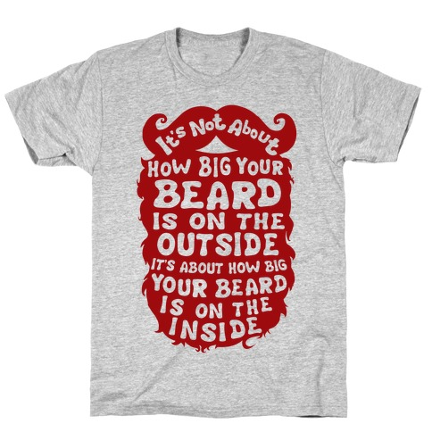 It's Not About How Big Your Beard Is On The Outside It's About How Big Your Beard Is On The Inside Mens T-Shirt