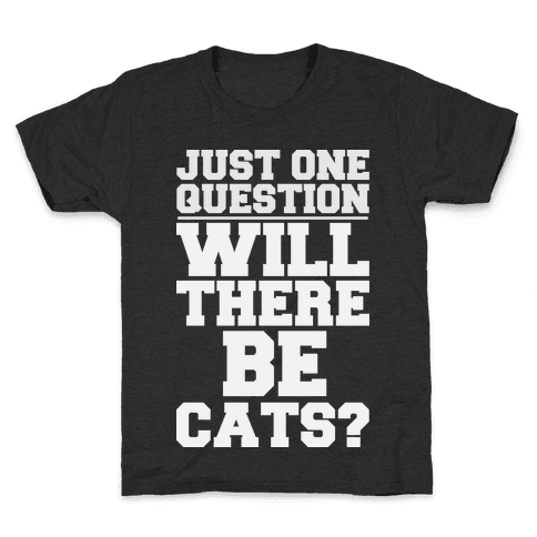 Will There Be Cats? Kids T-Shirt