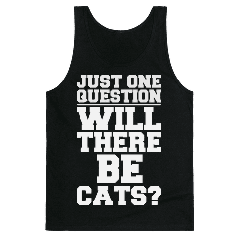 Will There Be Cats? Tank Top