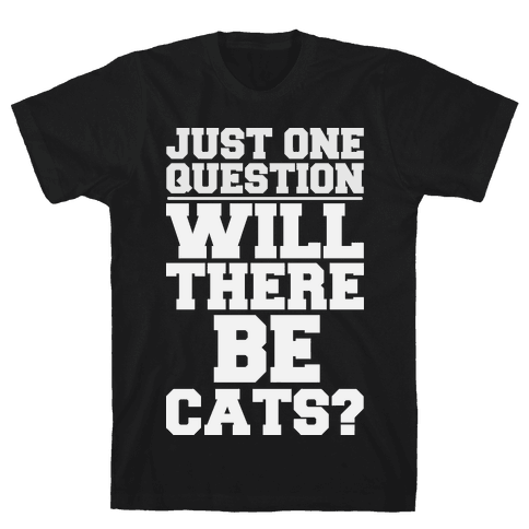 Will There Be Cats? Mens T-Shirt