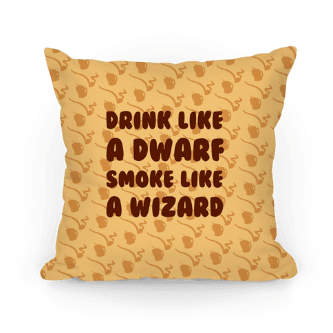 Drink Like A Dwarf, Smoke Like A Wizard Pillow