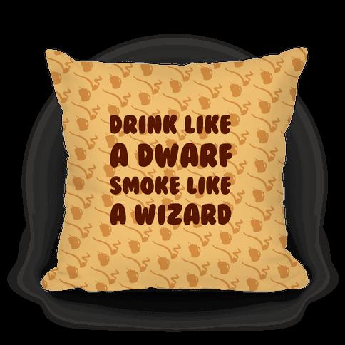 Drink Like A Dwarf, Smoke Like A Wizard Pillow