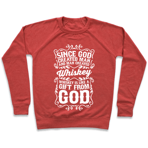 Whiskey is Like a Gift From God Pullover