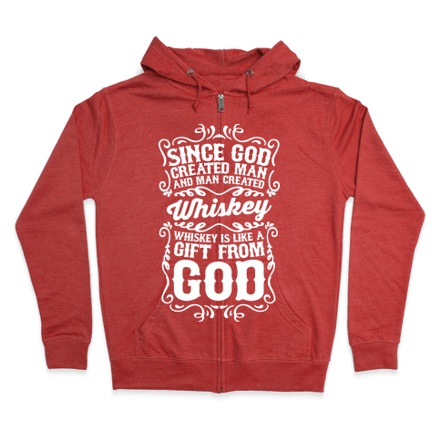 Whiskey is Like a Gift From God Zip Hoodie