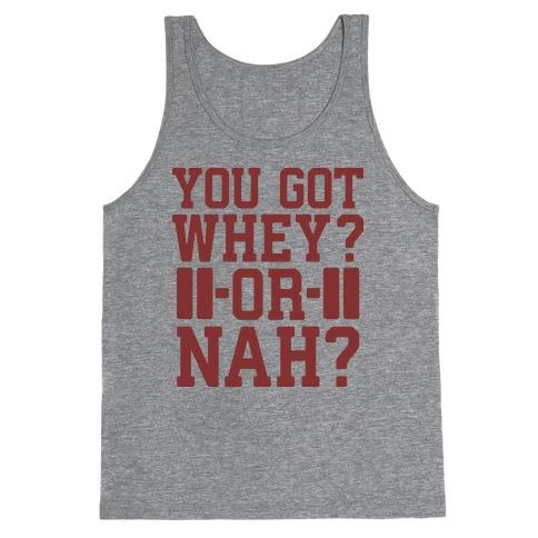 You Got Whey? Or Nah? Tank Top
