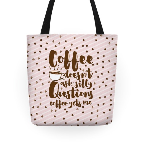 Coffee Doesn't Ask Silly Questions Tote