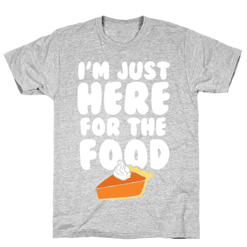 I'm Just Here For The Food Mens T-Shirt
