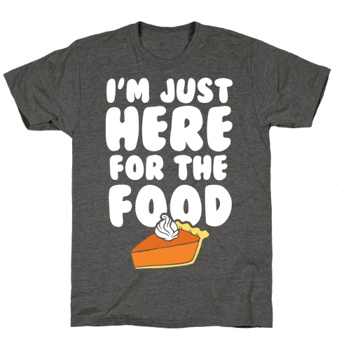 I'm Just Here For The Food Mens/Unisex T-Shirt