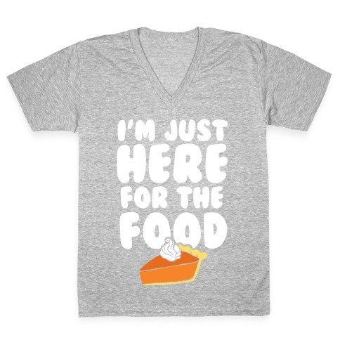 I'm Just Here For The Food V-Neck Tee Shirt