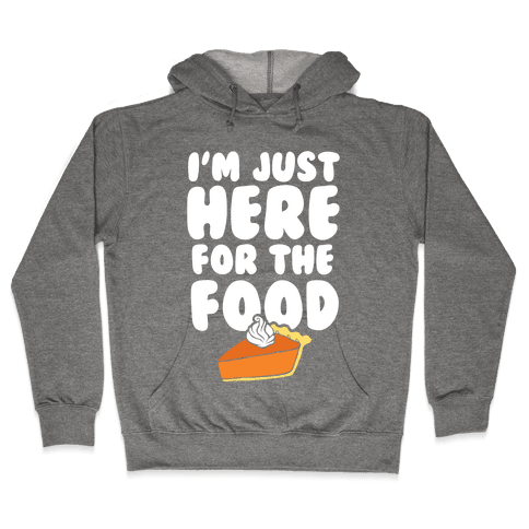 I'm Just Here For The Food Hooded Sweatshirt