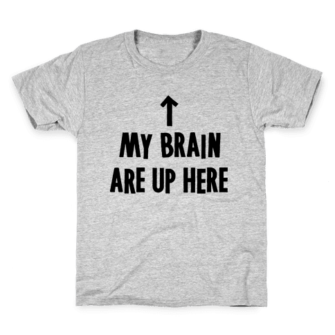 My Brain Are Up Here Kids T-Shirt