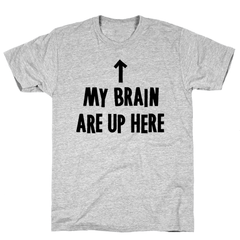 My Brain Are Up Here Mens T-Shirt
