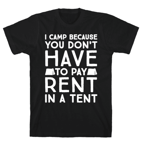 You Don't Have To Pay Rent In A Tent Mens T-Shirt