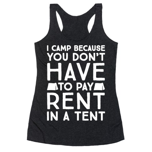 You Don't Have To Pay Rent In A Tent Racerback Tank Top