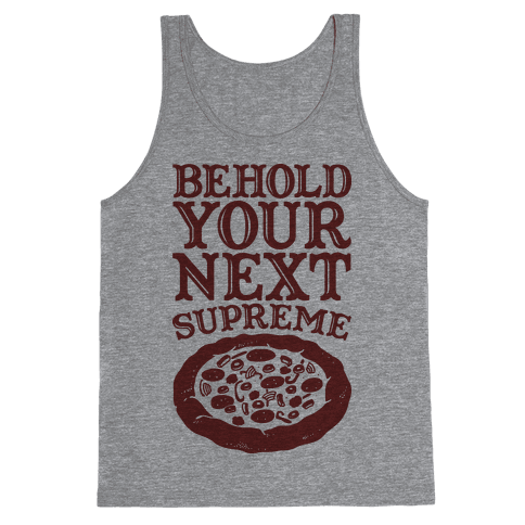 Behold Your Next Supreme (Pizza) Tank Top