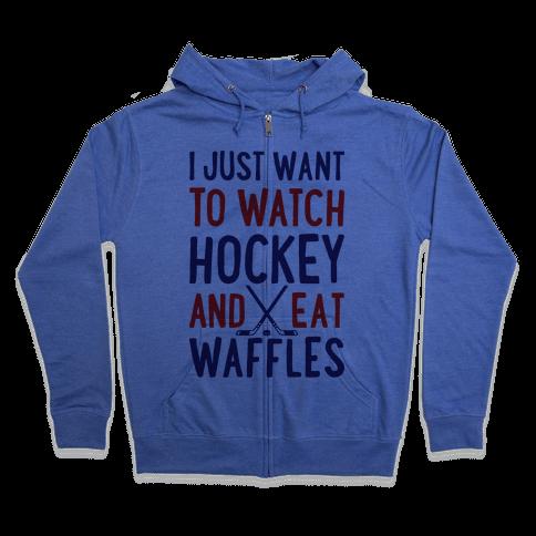 Watch Hockey Eat Waffles Zip Hoodie