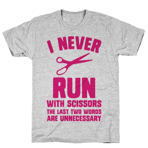 I Never Run With Scissors Mens T-Shirt