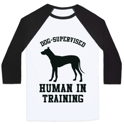Dog Supervised Human in Training Baseball Tee