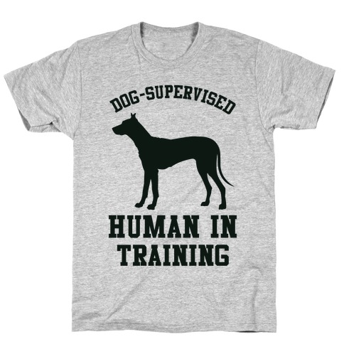 Dog Supervised Human in Training T-Shirt