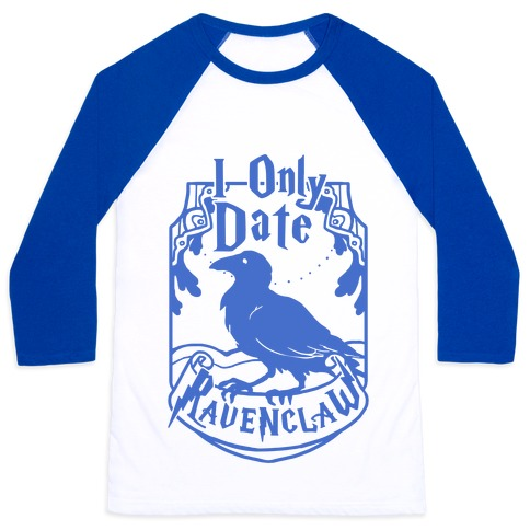 I Only Date Ravenclaw Baseball Tee