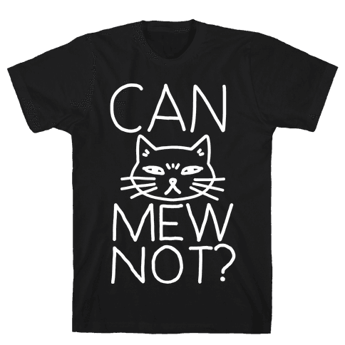 Can Mew Not? Mens T-Shirt