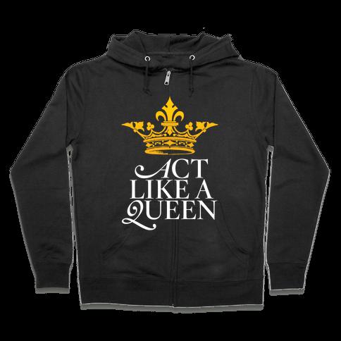 Act Like A Queen Zip Hoodie