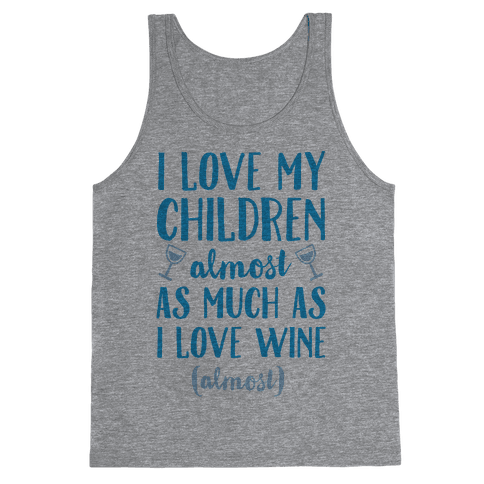 I Love My Children Almost As Much As I Love Wine (Almost) Tank Top