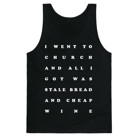 I Went to Church and All I Got was Stale Bread and Cheap Wine Tank Top