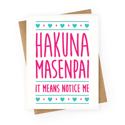 Hakuna Masenpai It Means Notice Me Greeting Card