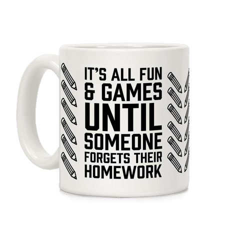 It's All Fun And Games Until Someone Forgets Their Homework Coffee Mug