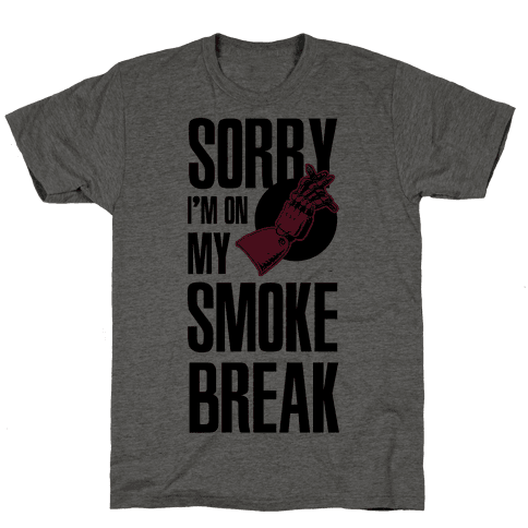 Sorry I'm On My Smoke Break Mens T-Shirt