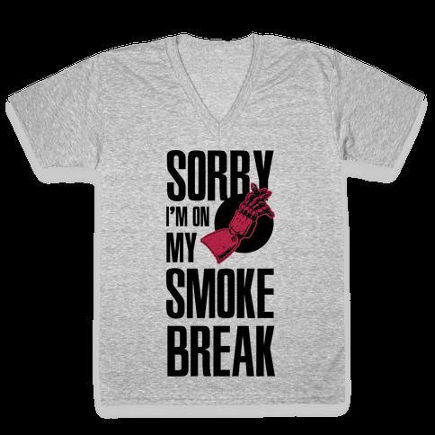 Sorry I'm On My Smoke Break V-Neck Tee Shirt