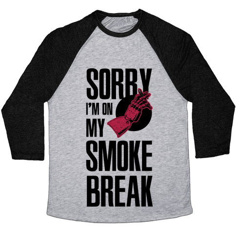 Sorry I'm On My Smoke Break Baseball Tee