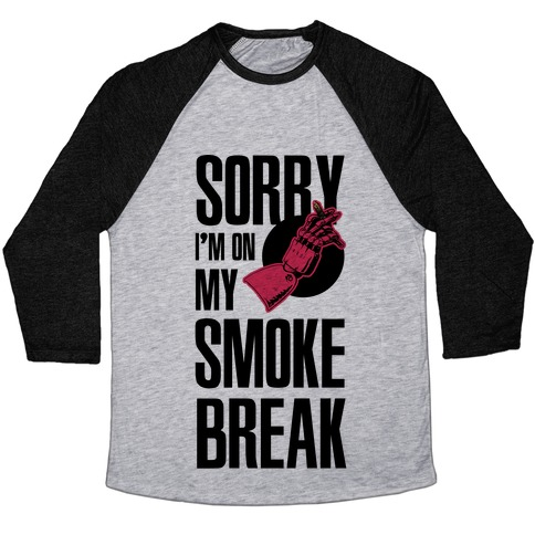 Sorry I'm On My Smoke Break Baseball Tee