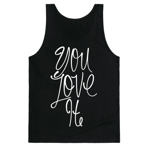 You Love It Tank Top