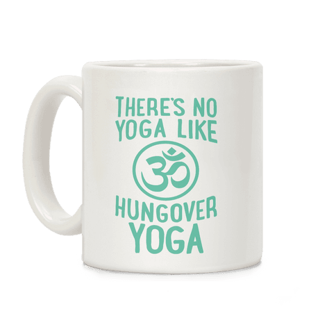There's No Yoga Like Hungover Yoga Coffee Mug
