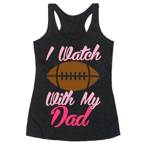 I Watch Football With My Dad Racerback Tank Top