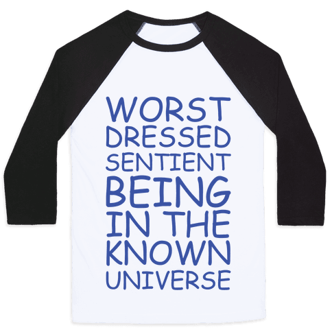 Worst Dressed Sentient Being in the Know Universe Baseball Tee