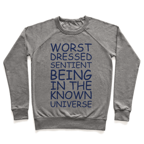 Worst Dressed Sentient Being in the Know Universe Pullover