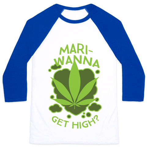 Mari-Wanna Get High? Baseball Tee
