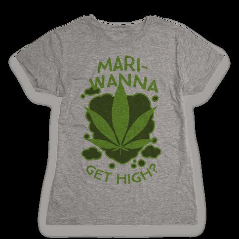 Mari-Wanna Get High? Womens T-Shirt