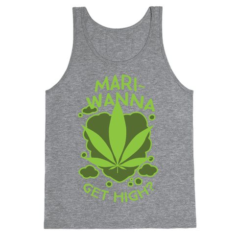 Mari-Wanna Get High? Tank Top