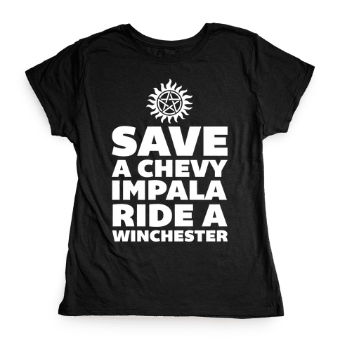 Save a Chevy Impala, Ride a Winchester Womens T-Shirt