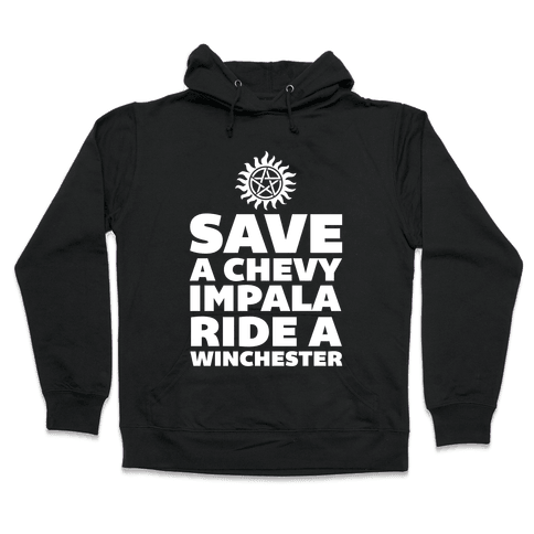 Save a Chevy Impala, Ride a Winchester Hooded Sweatshirt